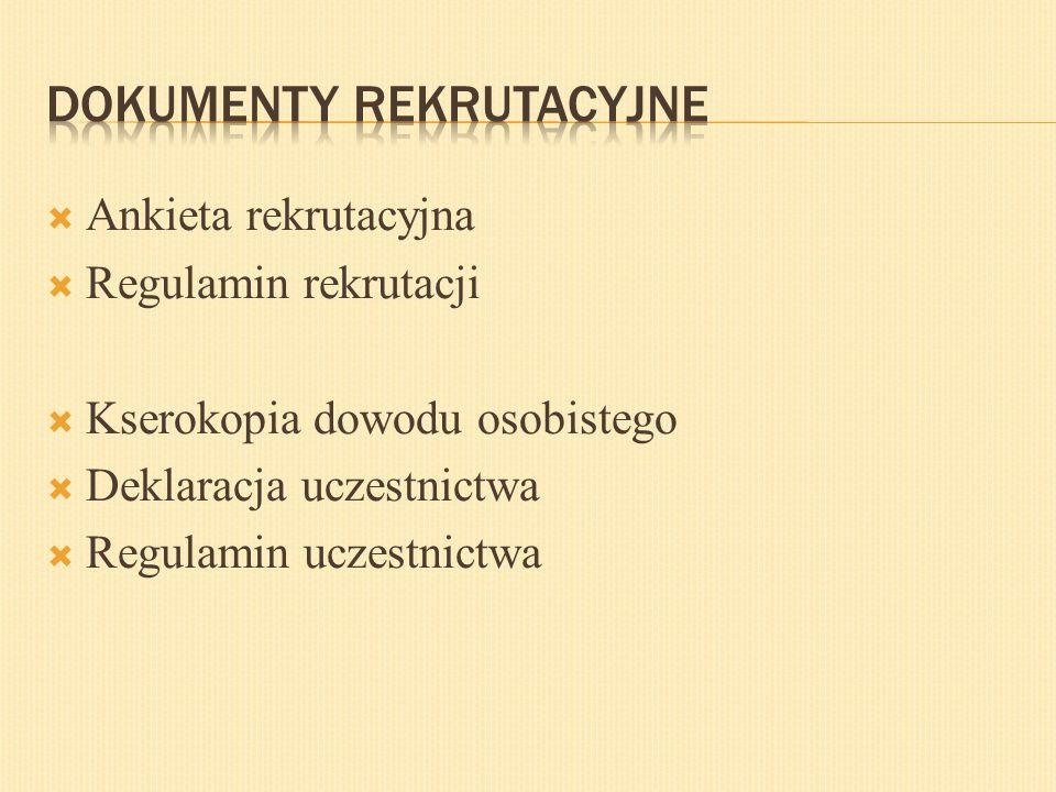  Ankieta rekrutacyjna  Regulamin rekrutacji  Kserokopia dowodu osobistego  Deklaracja uczestnictwa  Regulamin uczestnictwa
