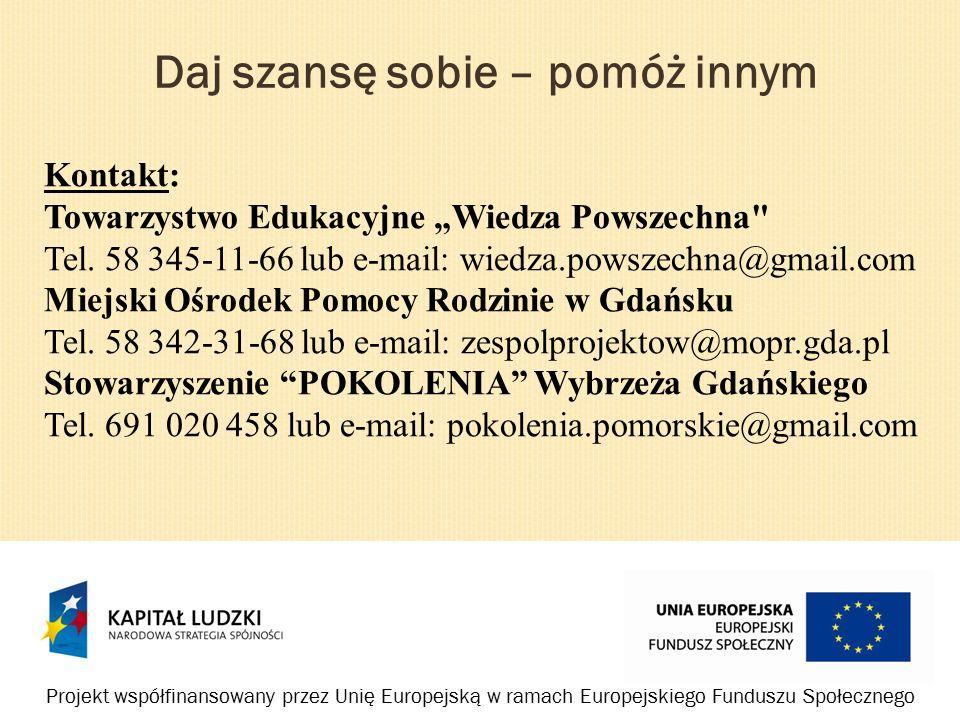 """Daj szansę sobie – pomóż innym Projekt współfinansowany przez Unię Europejską w ramach Europejskiego Funduszu Społecznego Kontakt: Towarzystwo Edukacyjne """"Wiedza Powszechna Tel."""