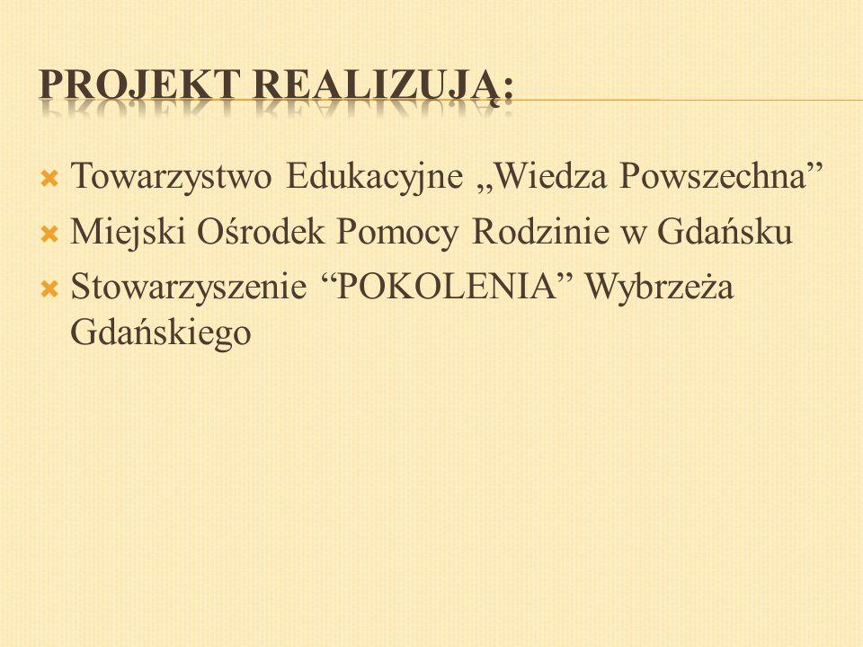 """ Towarzystwo Edukacyjne """"Wiedza Powszechna""""  Miejski Ośrodek Pomocy Rodzinie w Gdańsku  Stowarzyszenie """"POKOLENIA"""" Wybrzeża Gdańskiego"""