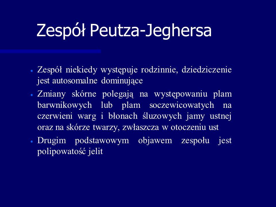 Zespół Peutza-Jeghersa   Zespół niekiedy występuje rodzinnie, dziedziczenie jest autosomalne dominujące   Zmiany skórne polegają na występowaniu plam barwnikowych lub plam soczewicowatych na czerwieni warg i błonach śluzowych jamy ustnej oraz na skórze twarzy, zwłaszcza w otoczeniu ust   Drugim podstawowym objawem zespołu jest polipowatość jelit