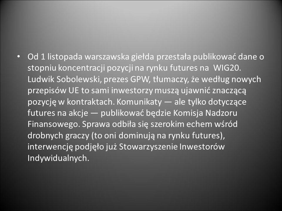 Od 1 listopada warszawska giełda przestała publikować dane o stopniu koncentracji pozycji na rynku futures na WIG20. Ludwik Sobolewski, prezes GPW, tł