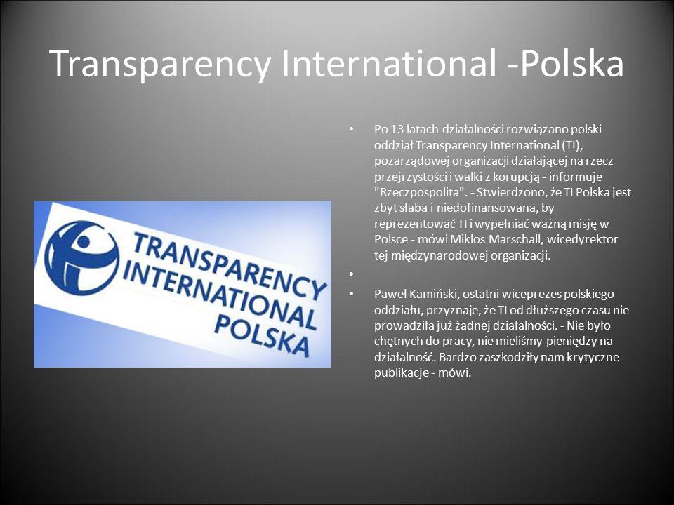 Transparency International -Polska Po 13 latach działalności rozwiązano polski oddział Transparency International (TI), pozarządowej organizacji działającej na rzecz przejrzystości i walki z korupcją - informuje Rzeczpospolita .
