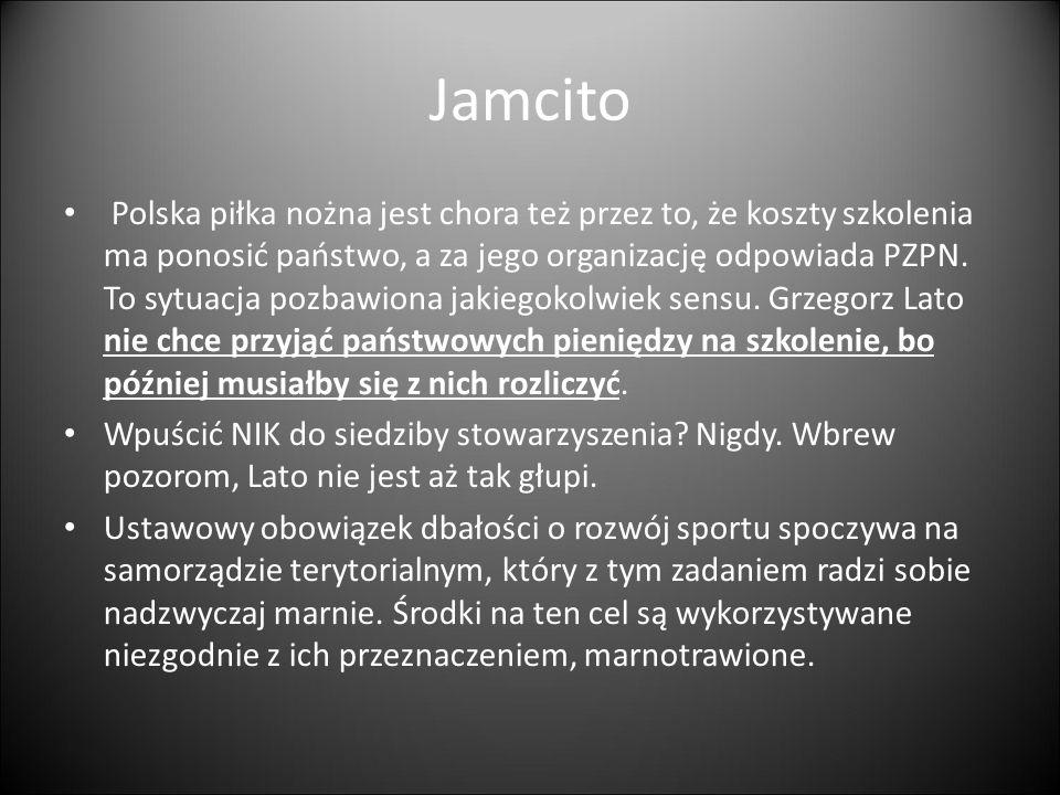 Jamcito Polska piłka nożna jest chora też przez to, że koszty szkolenia ma ponosić państwo, a za jego organizację odpowiada PZPN. To sytuacja pozbawio