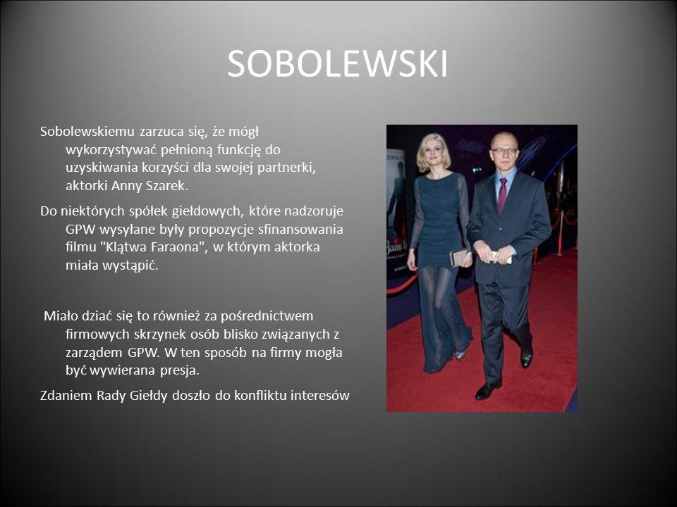 SOBOLEWSKI Sobolewskiemu zarzuca się, że mógł wykorzystywać pełnioną funkcję do uzyskiwania korzyści dla swojej partnerki, aktorki Anny Szarek.