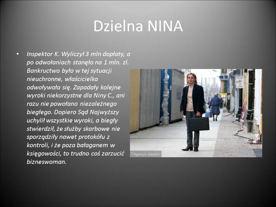 Dzielna NINA Inspektor K. Wyliczył 3 mln dopłaty, a po odwołaniach stanęło na 1 mln. zl. Bankructwo było w tej sytuacji nieuchronne, właścicielka odwo