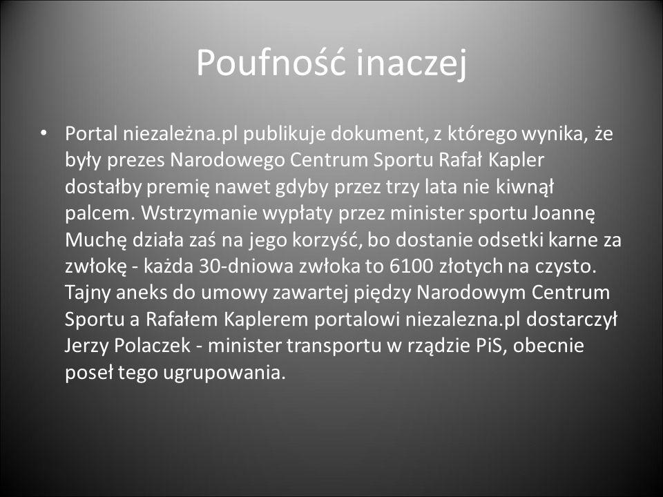 Poufność inaczej Portal niezależna.pl publikuje dokument, z którego wynika, że były prezes Narodowego Centrum Sportu Rafał Kapler dostałby premię nawet gdyby przez trzy lata nie kiwnął palcem.