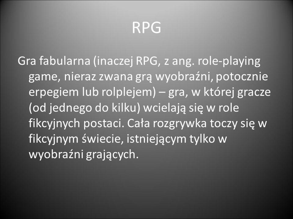 RPG Gra fabularna (inaczej RPG, z ang. role-playing game, nieraz zwana grą wyobraźni, potocznie erpegiem lub rolplejem) – gra, w której gracze (od jed