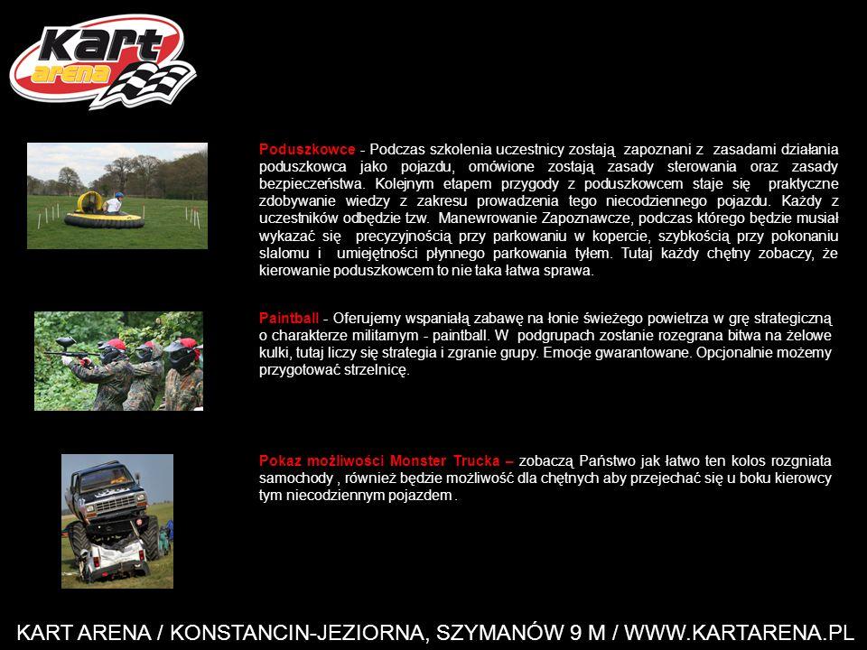 KART ARENA / KONSTANCIN-JEZIORNA, SZYMANÓW 9 M / WWW.KARTARENA.PL Poduszkowce - Podczas szkolenia uczestnicy zostają zapoznani z zasadami działania poduszkowca jako pojazdu, omówione zostają zasady sterowania oraz zasady bezpieczeństwa.