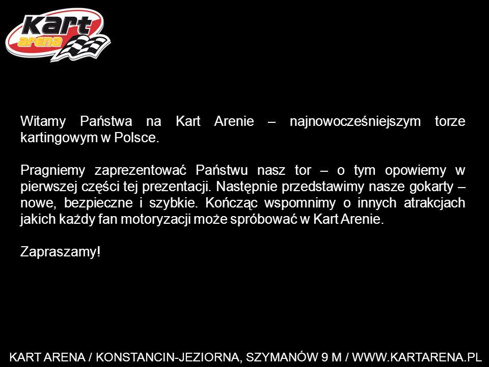 Witamy Państwa na Kart Arenie – najnowocześniejszym torze kartingowym w Polsce.