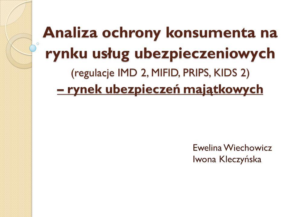 Analiza ochrony konsumenta na rynku usług ubezpieczeniowych (regulacje IMD 2, MIFID, PRIPS, KIDS 2) – rynek ubezpieczeń majątkowych Ewelina Wiechowicz