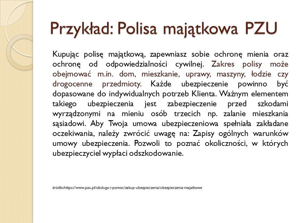 Przykład: Polisa majątkowa PZU Kupując polisę majątkową, zapewniasz sobie ochronę mienia oraz ochronę od odpowiedzialności cywilnej. Zakres polisy moż