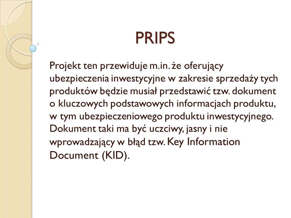 PRIPS Projekt ten przewiduje m.in. że oferujący ubezpieczenia inwestycyjne w zakresie sprzedaży tych produktów będzie musiał przedstawić tzw. dokument
