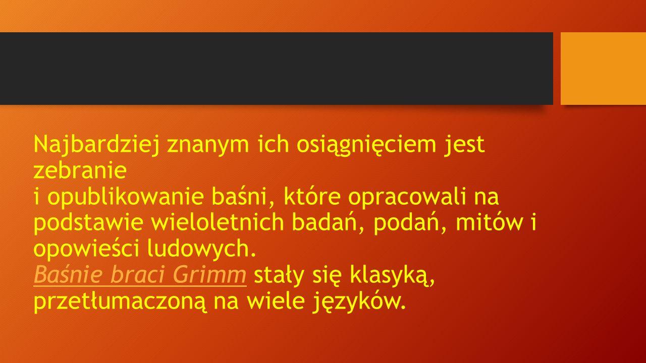 Bracia Grimm Bracia Grimm – dwaj rodzeni bracia, pisarze i uczeni niemieccy Wilhelm Karl Grimm (1786-1859) i Jacob Ludwig Karl Grimm (1785- 1863), którzy dużą część swoich dzieł publikowali wspólnie.
