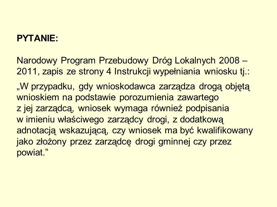 """PYTANIE: Narodowy Program Przebudowy Dróg Lokalnych 2008 – 2011, zapis ze strony 4 Instrukcji wypełniania wniosku tj.: """"W przypadku, gdy wnioskodawca"""