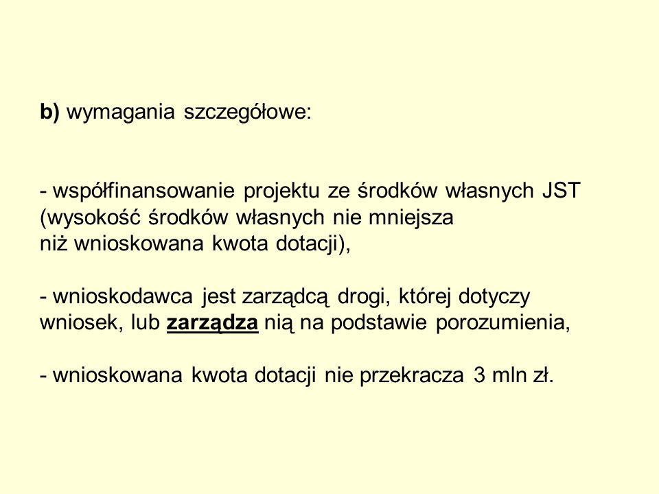 b) wymagania szczegółowe: - współfinansowanie projektu ze środków własnych JST (wysokość środków własnych nie mniejsza niż wnioskowana kwota dotacji),