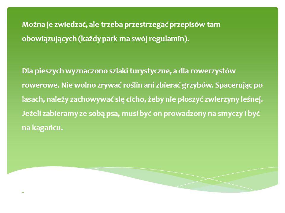 Można je zwiedzać, ale trzeba przestrzegać przepisów tam obowiązujących (każdy park ma swój regulamin). Dla pieszych wyznaczono szlaki turystyczne, a
