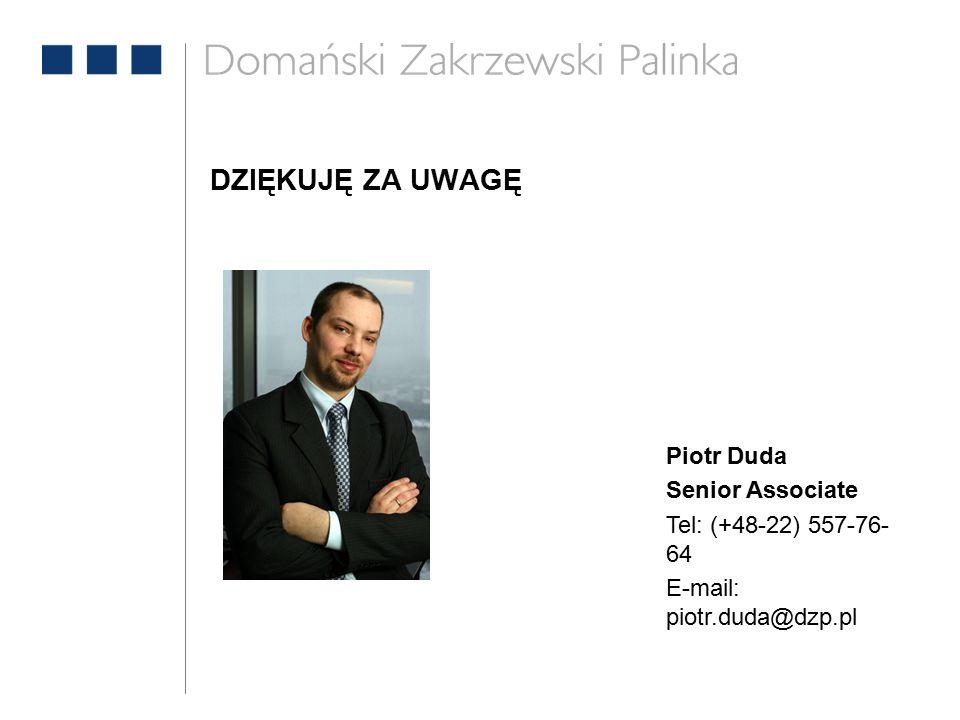 Piotr Duda Senior Associate Tel: (+48-22) 557-76- 64 E-mail: piotr.duda@dzp.pl DZIĘKUJĘ ZA UWAGĘ