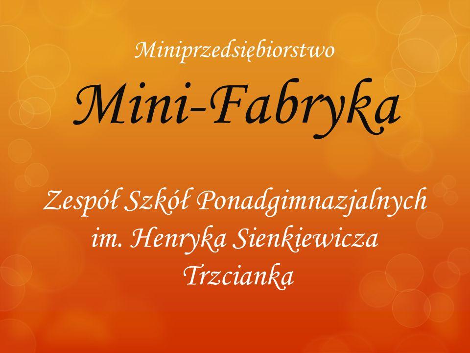 Miniprzedsiębiorstwo Mini-Fabryka Zespół Szkół Ponadgimnazjalnych im. Henryka Sienkiewicza Trzcianka