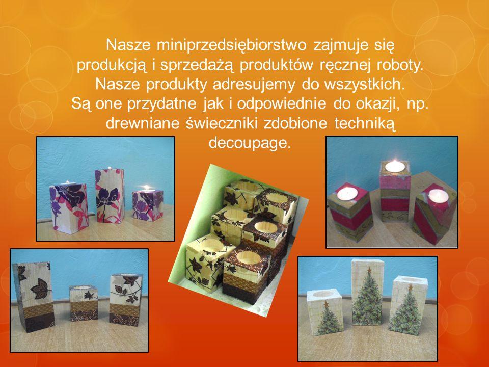 Nasze miniprzedsiębiorstwo zajmuje się produkcją i sprzedażą produktów ręcznej roboty.