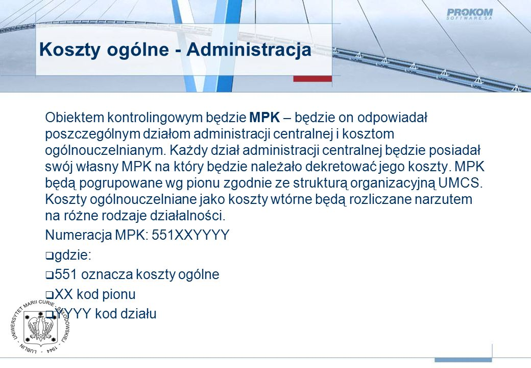 Koszty ogólne - Administracja Obiektem kontrolingowym będzie MPK – będzie on odpowiadał poszczególnym działom administracji centralnej i kosztom ogólnouczelnianym.