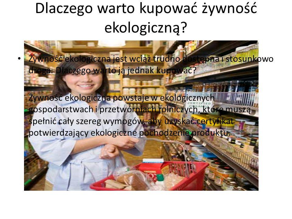 Dlaczego warto kupować żywność ekologiczną.