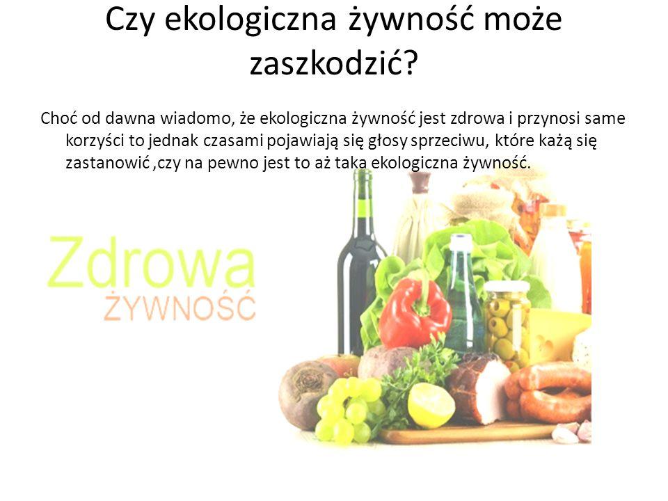 Czy ekologiczna żywność może zaszkodzić.