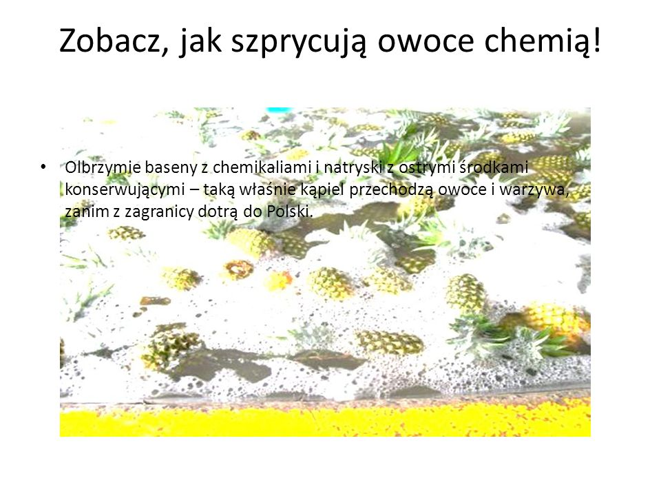 Zobacz, jak szprycują owoce chemią.