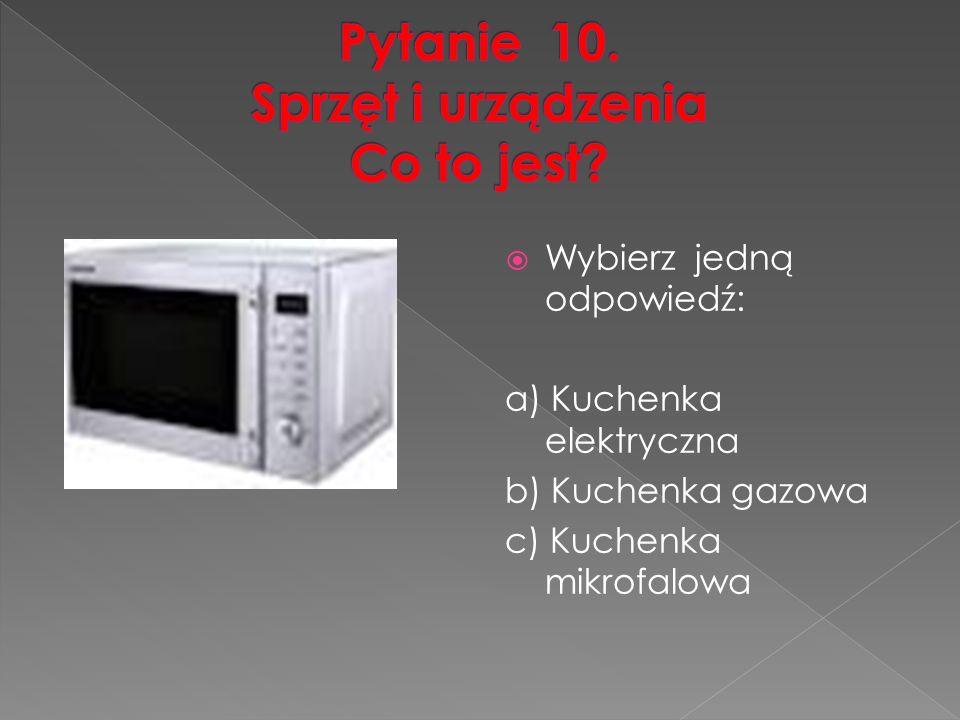 Wybierz jedną odpowiedź: a) Kuchenka elektryczna b) Kuchenka gazowa c) Kuchenka mikrofalowa