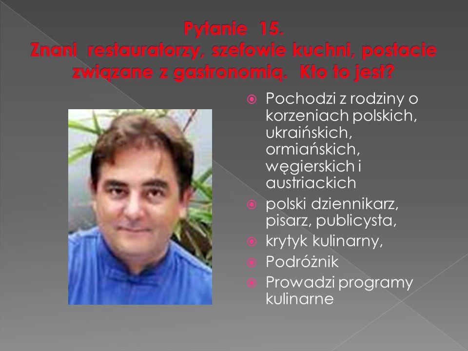  Pochodzi z rodziny o korzeniach polskich, ukraińskich, ormiańskich, węgierskich i austriackich  polski dziennikarz, pisarz, publicysta,  krytyk kulinarny,  Podróżnik  Prowadzi programy kulinarne