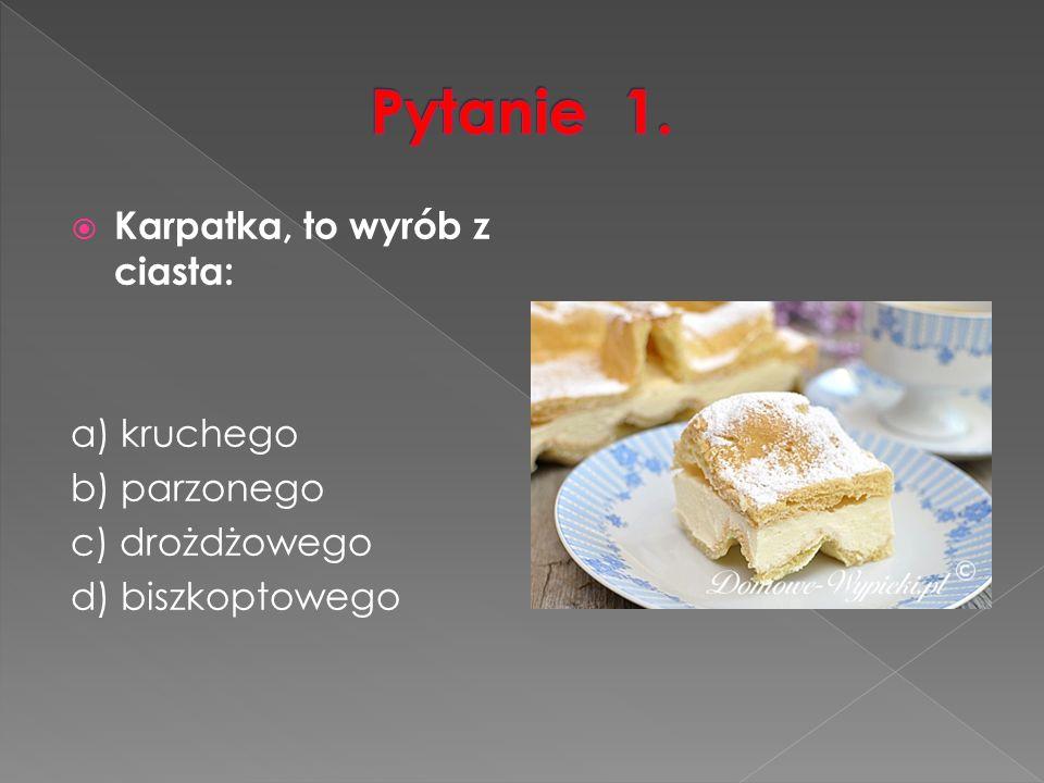  Karpatka, to wyrób z ciasta: a) kruchego b) parzonego c) drożdżowego d) biszkoptowego