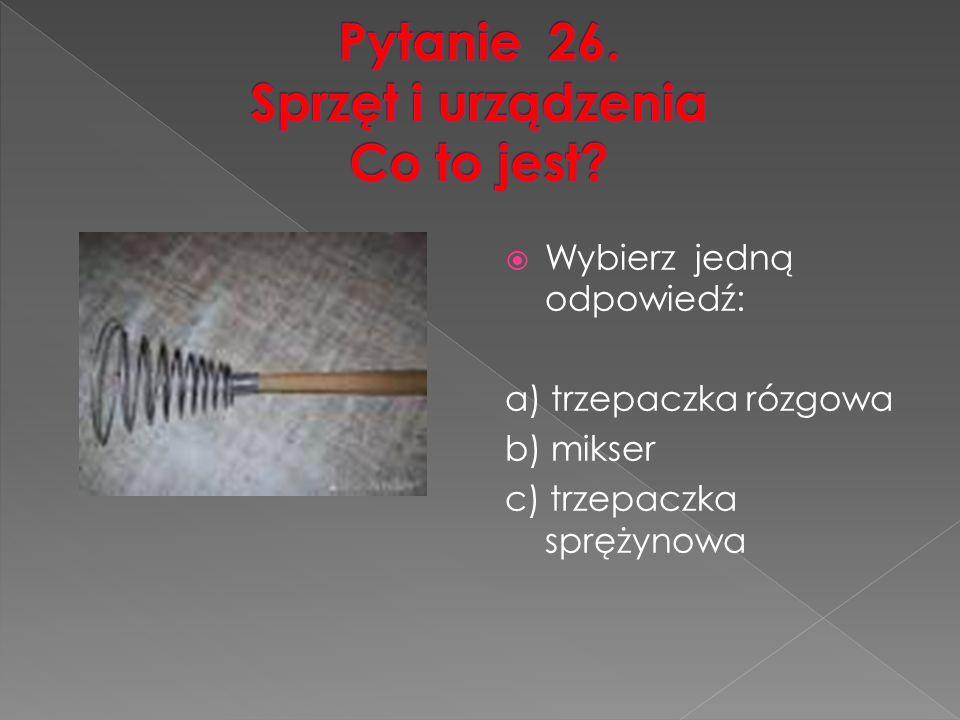  Wybierz jedną odpowiedź: a) trzepaczka rózgowa b) mikser c) trzepaczka sprężynowa