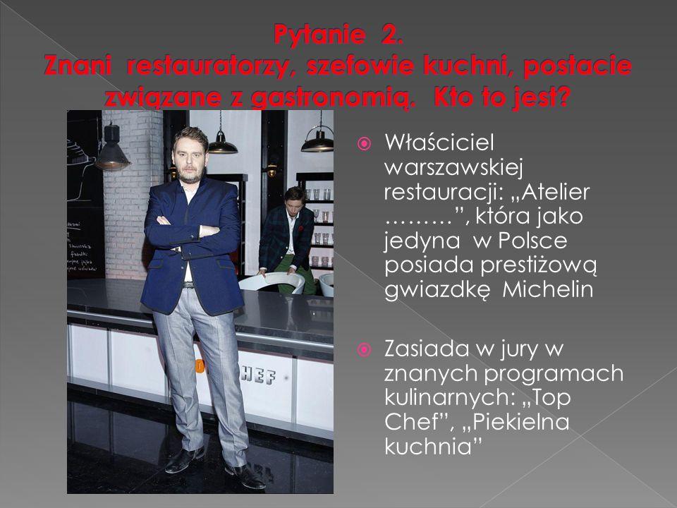 """ Właściciel warszawskiej restauracji: """"Atelier ……… , która jako jedyna w Polsce posiada prestiżową gwiazdkę Michelin  Zasiada w jury w znanych programach kulinarnych: """"Top Chef , """"Piekielna kuchnia"""