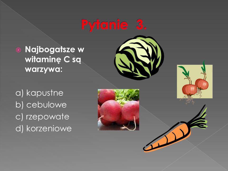  Najbogatsze w witaminę C są warzywa: a) kapustne b) cebulowe c) rzepowate d) korzeniowe