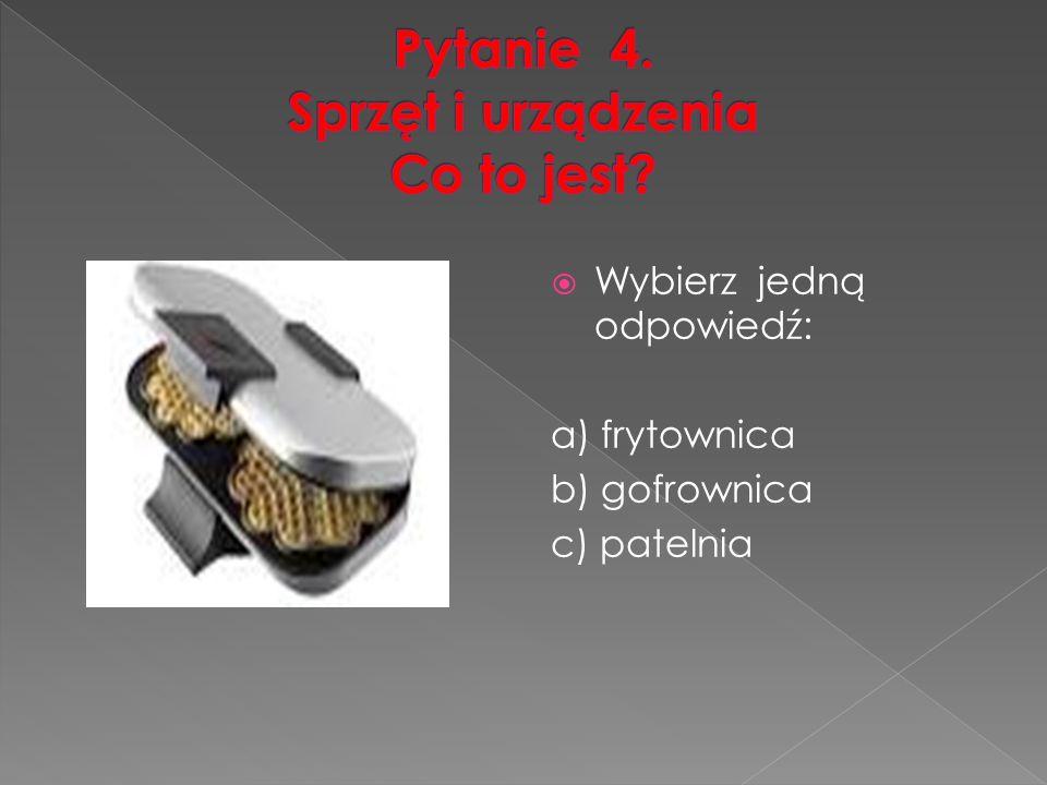  Wybierz jedną odpowiedź: a) frytownica b) gofrownica c) patelnia