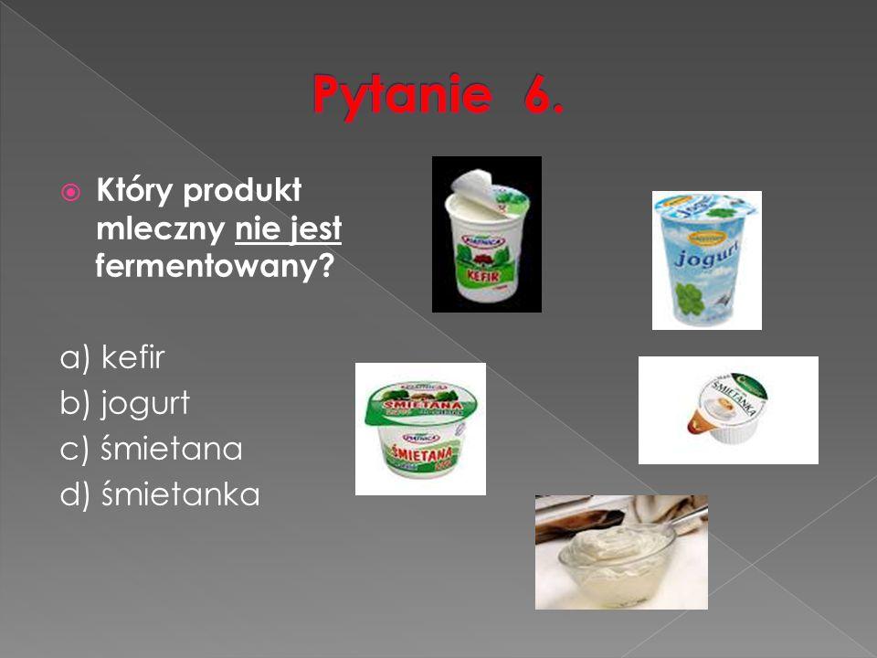  Który produkt mleczny nie jest fermentowany a) kefir b) jogurt c) śmietana d) śmietanka
