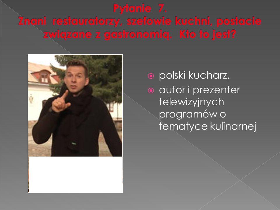  polski kucharz,  autor i prezenter telewizyjnych programów o tematyce kulinarnej
