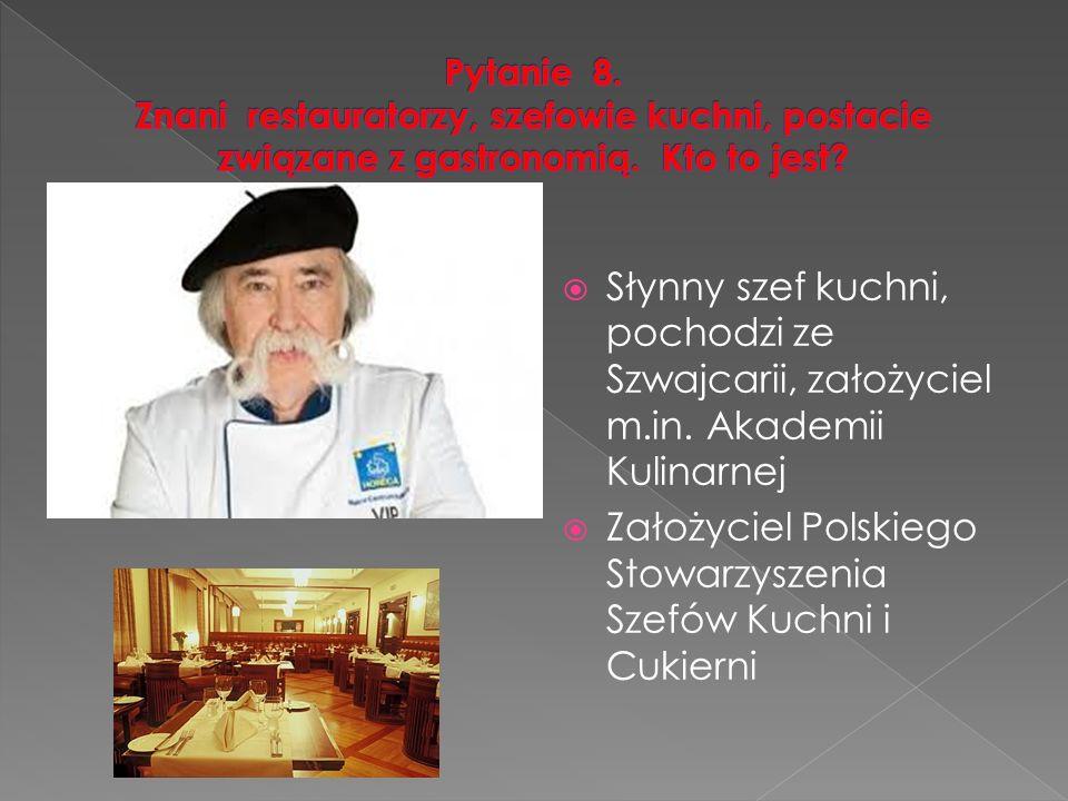  Słynny szef kuchni, pochodzi ze Szwajcarii, założyciel m.in.