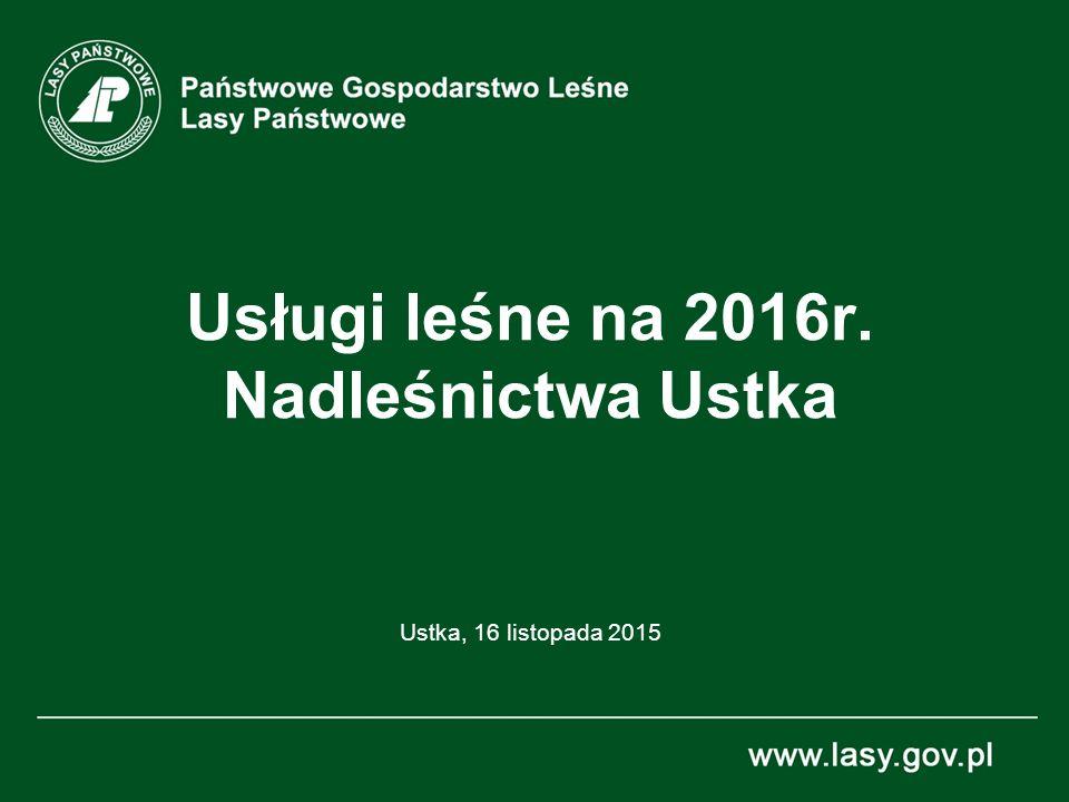 Usługi leśne na 2016r. Nadleśnictwa Ustka Ustka, 16 listopada 2015