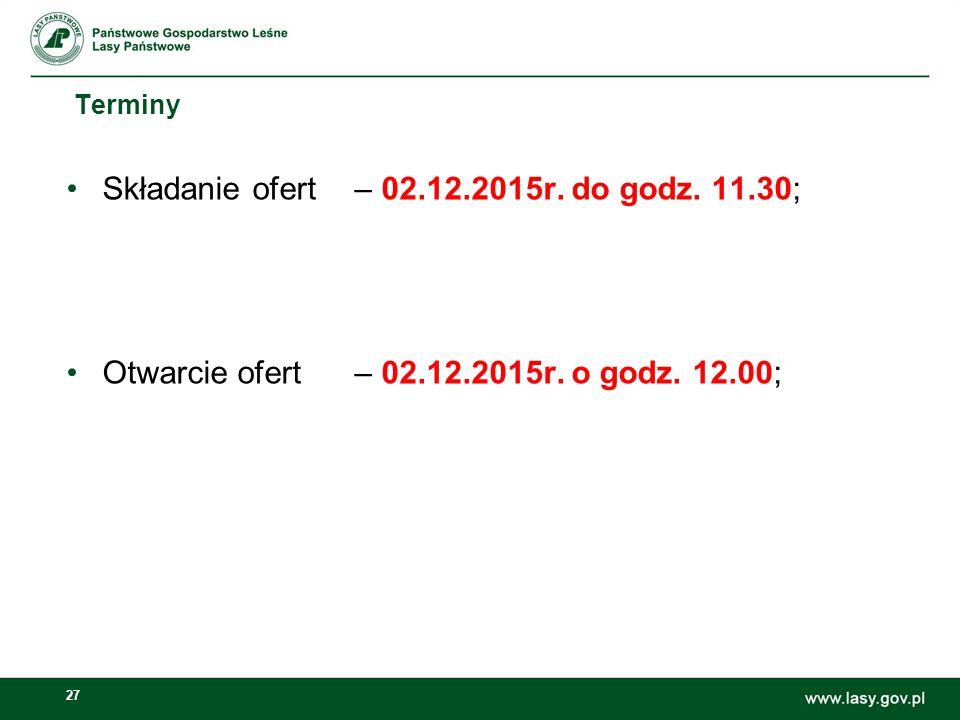 27 Terminy Składanie ofert – 02.12.2015r.do godz.