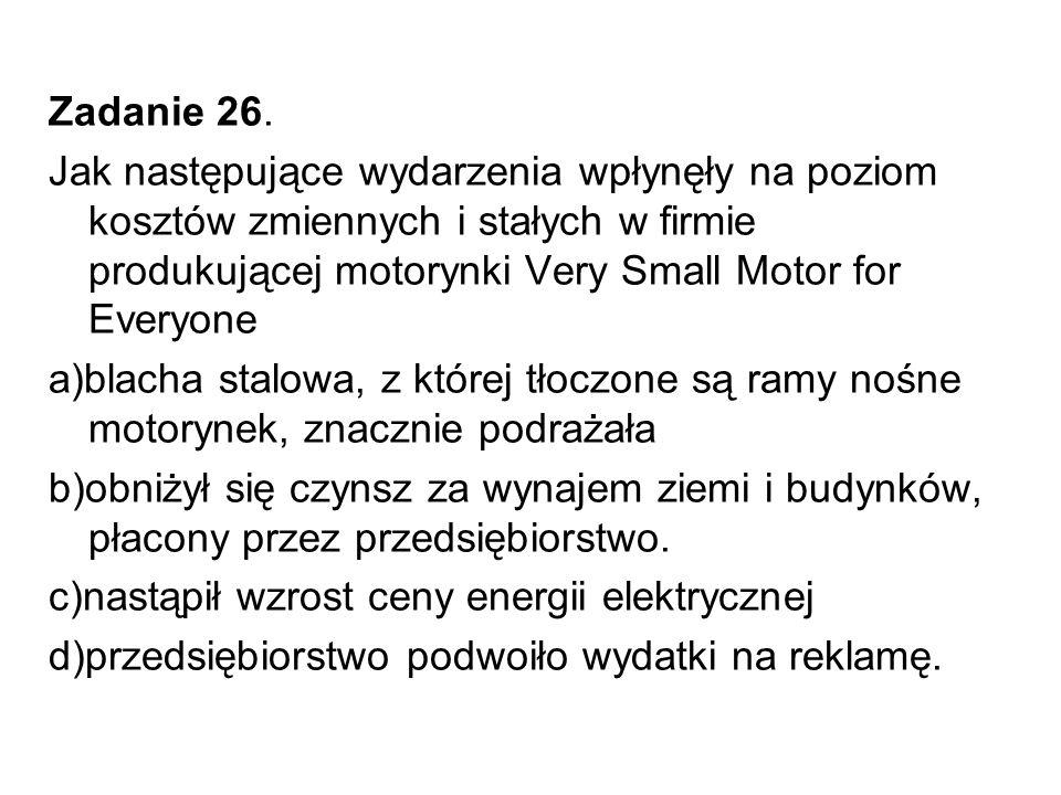 Zadanie 26. Jak następujące wydarzenia wpłynęły na poziom kosztów zmiennych i stałych w firmie produkującej motorynki Very Small Motor for Everyone a)