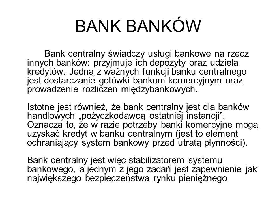 BANK BANKÓW Bank centralny świadczy usługi bankowe na rzecz innych banków: przyjmuje ich depozyty oraz udziela kredytów. Jedną z ważnych funkcji banku