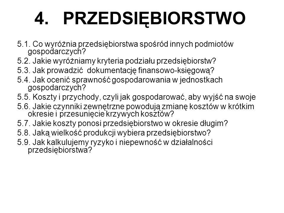 4. PRZEDSIĘBIORSTWO 5.1. Co wyróżnia przedsiębiorstwa spośród innych podmiotów gospodarczych? 5.2. Jakie wyróżniamy kryteria podziału przedsiębiorstw?