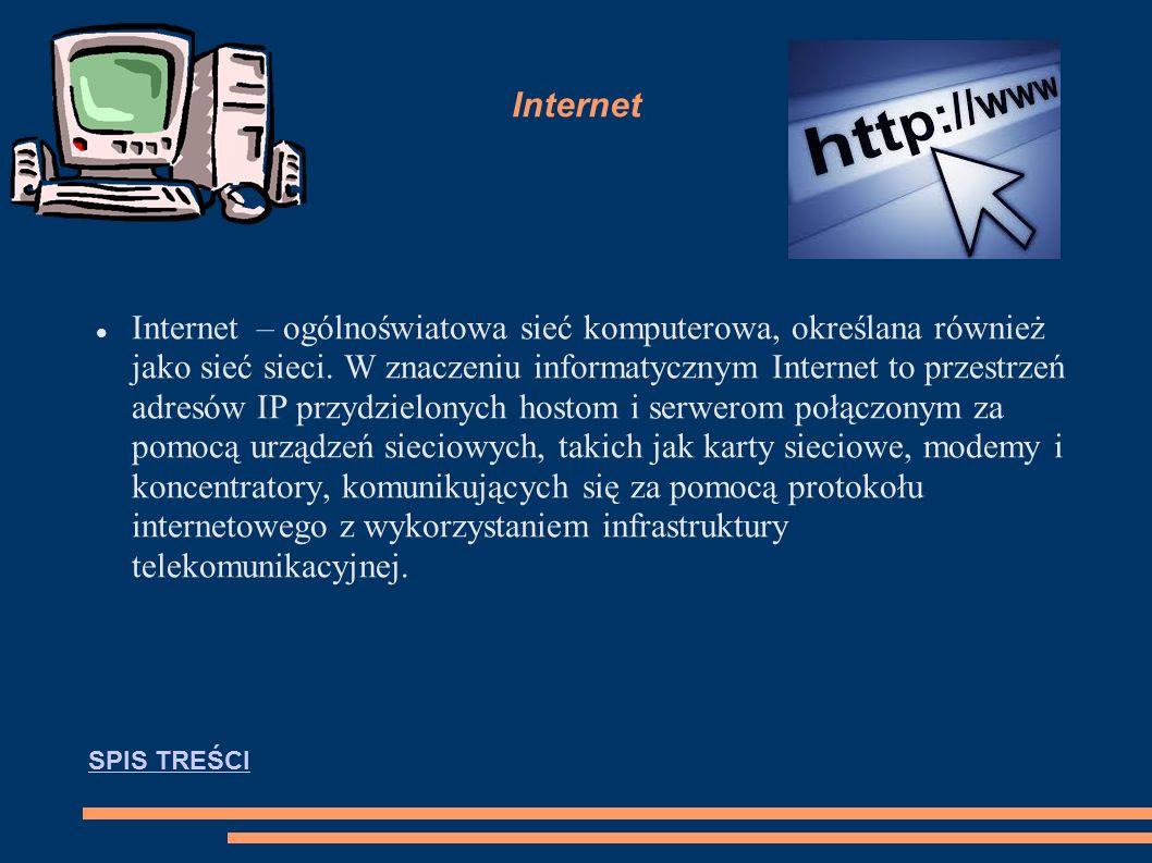Internet Internet – ogólnoświatowa sieć komputerowa, określana również jako sieć sieci.