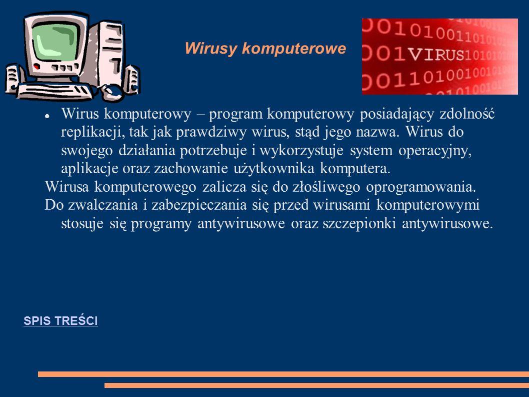 Wirusy komputerowe Wirus komputerowy – program komputerowy posiadający zdolność replikacji, tak jak prawdziwy wirus, stąd jego nazwa.