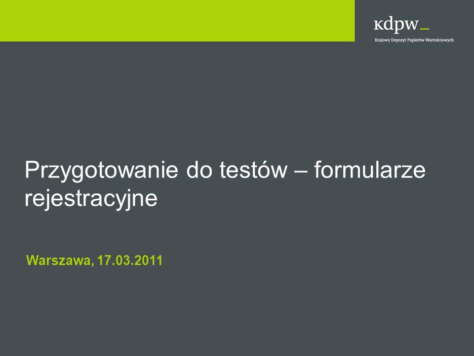 Przygotowanie do testów – formularze rejestracyjne Warszawa, 17.03.2011
