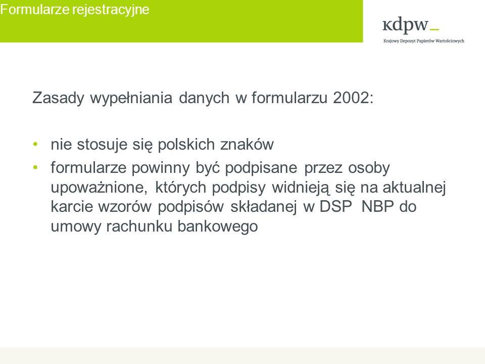 TARGET2 Formularze rejestracyjne Zasady wypełniania danych w formularzu 2002: nie stosuje się polskich znaków formularze powinny być podpisane przez osoby upoważnione, których podpisy widnieją się na aktualnej karcie wzorów podpisów składanej w DSP NBP do umowy rachunku bankowego