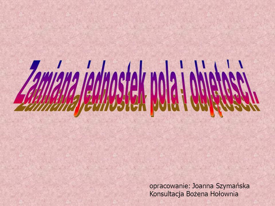opracowanie: Joanna Szymańska Konsultacja Bożena Hołownia