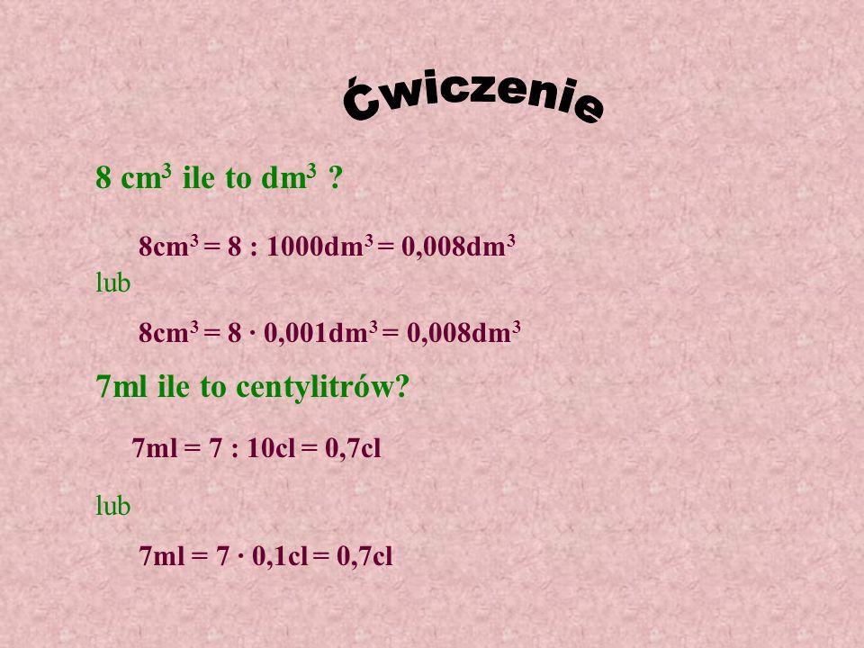 4km 3 = 4 · 1000000000m 3 = 4000000000m 3 = 4 · 10 9 m 3 50000hl = 50000 · 100l = 5000000l = 5 · 10 6 l 4 km 3 ile to m 3 .