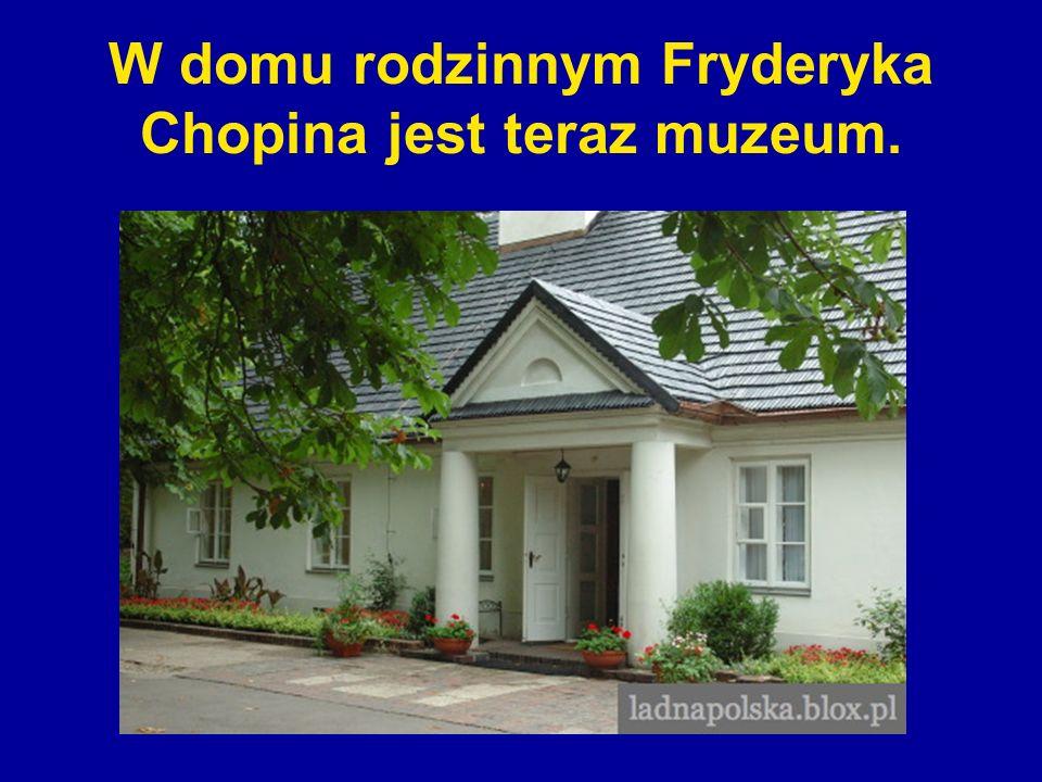 W domu rodzinnym Fryderyka Chopina jest teraz muzeum.