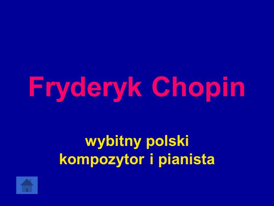 Fryderyk Chopin wybitny polski kompozytor i pianista